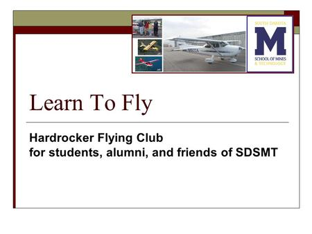 Learn To Fly Hardrocker Flying Club for students, alumni, and friends of SDSMT.