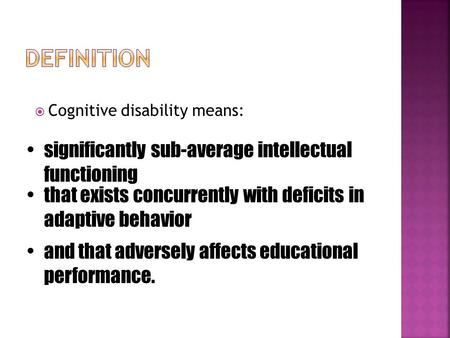  Cognitive disability means: significantly sub-average intellectual functioning that exists concurrently with deficits in adaptive behavior and that.