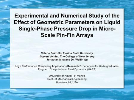 Experimental and Numerical Study of the Effect of Geometric Parameters on Liquid Single-Phase Pressure Drop in Micro- Scale Pin-Fin Arrays Valerie Pezzullo,
