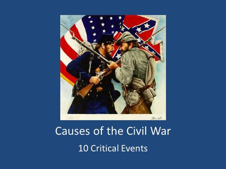 Causes of the Civil War 10 Critical Events. US-Mexican War (1846-48) Starts with a fight over Texas Results in the addition of lots of new territory (S.W.
