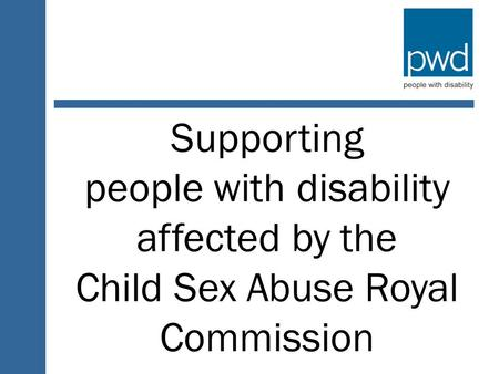 Supporting people with disability affected by the Child Sex Abuse Royal Commission.