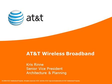 © 2009 AT&T Intellectual Property. All rights reserved. AT&T and the AT&T logo are trademarks of AT&T Intellectual Property. Kris Rinne Senior Vice President.