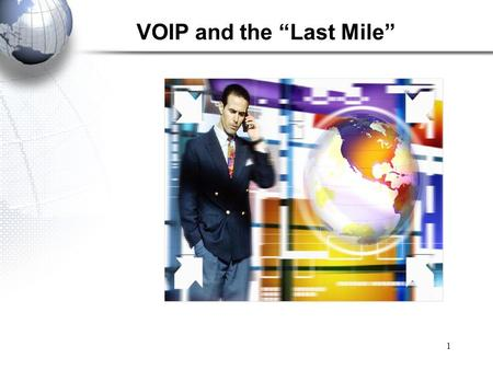"VOIP and the ""Last Mile"" 1. Voice over IP (VoIP) 2."
