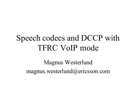 Speech codecs and DCCP with TFRC VoIP mode Magnus Westerlund