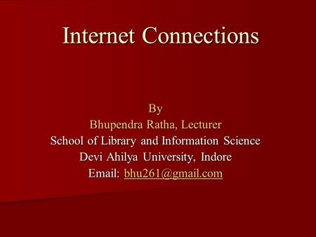 Internet Connections By Bhupendra Ratha, Lecturer School of Library and Information Science Devi Ahilya University, Indore
