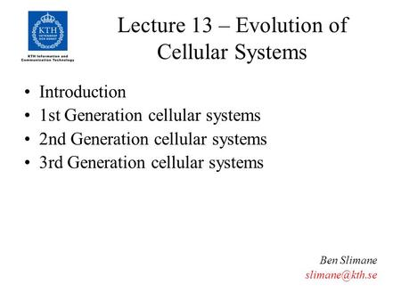 Lecture 13 – Evolution of Cellular Systems Introduction 1st Generation cellular systems 2nd Generation cellular systems 3rd Generation cellular systems.