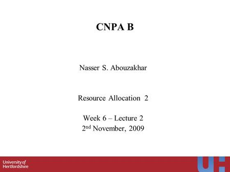 1 CNPA B Nasser S. Abouzakhar Resource Allocation 2 Week 6 – Lecture 2 2 nd November, 2009.