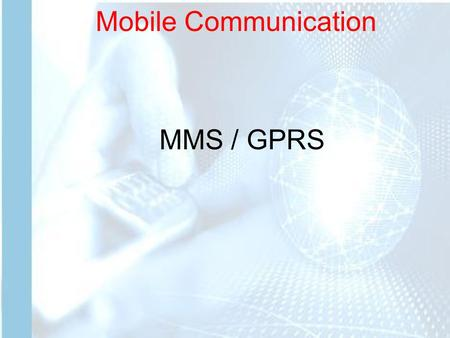 Mobile Communication MMS / GPRS. What is GPRS ? General Packet Radio Service (GPRS) is a new bearer service for GSM that greatly improves and simplifies.