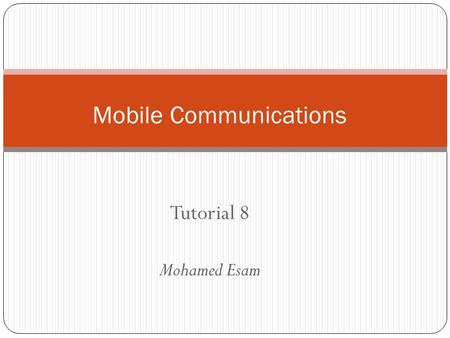 Tutorial 8 Mohamed Esam Mobile Communications. 6 1 3 5 7 2 4 Omni Cell planning 6 1 3 5 7 2 4 120 Sectorization 6 3 5 7 2 4 1 60 Sectorization 8 10 1.