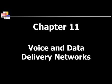 Chapter 11 Voice and Data Delivery Networks