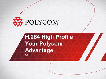 H.264 High Profile Your Polycom Advantage 2011. 2High Profile – Your Polycom Advantage │ 2011 Polycom H.264 High Profile Support Breaking a Critical Price/Performance.