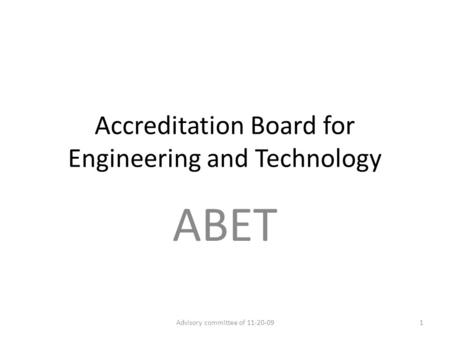 Accreditation Board for Engineering and Technology ABET 1Advisory committee of 11-20-09.