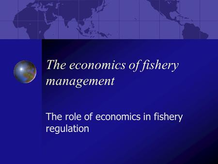 The economics of fishery management The role of economics in fishery regulation.