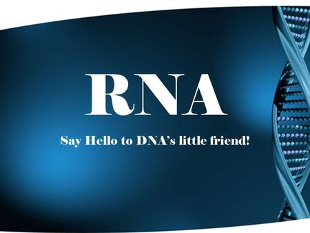 RNA Say Hello to DNA's little friend!. EngageEssential QuestionExplain Describe yourself to long lost uncle. How do the mechanisms of genetics and the.