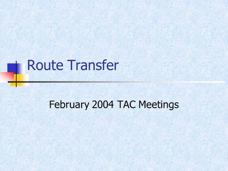 Route Transfer February 2004 TAC Meetings. History of Route Transfer Study.