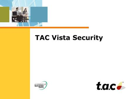 TAC Vista Security. Target  TAC Vista & Security Integration  Key customer groups –Existing TAC Vista users Provide features and hardware for security.