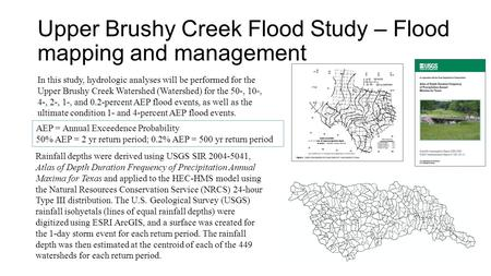 Upper Brushy Creek Flood Study – Flood mapping and management Rainfall depths were derived using USGS SIR 2004-5041, Atlas of Depth Duration Frequency.