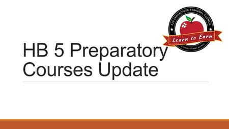 HB 5 Preparatory Courses Update. References 83 rd Legislative Session HB 5 Texas Administrative Code Title 19, Part 1, Chapter 4, Subchapter C – TSI (Texas.