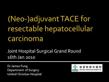Joint Hospital Surgical Grand Round 16th Jan 2010 Dr James Fung Department of Surgery United Christian Hospital.