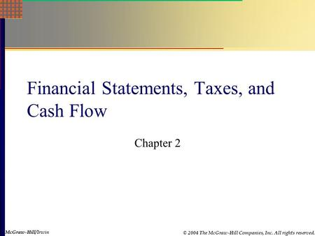 McGraw-Hill © 2004 The McGraw-Hill Companies, Inc. All rights reserved. McGraw-Hill/Irwin Financial Statements, Taxes, and Cash Flow Chapter 2.