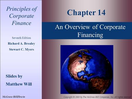 An Overview of Corporate Financing Principles of Corporate Finance Seventh Edition Richard A. Brealey Stewart C. Myers Slides by Matthew Will Chapter 14.