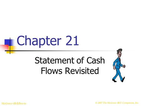 © 2007 The McGraw-Hill Companies, Inc. McGraw-Hill/Irwin Chapter 21 Statement of Cash Flows Revisited.