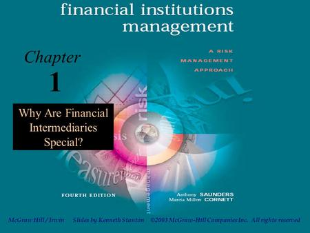 ©2003 McGraw-Hill Companies Inc. All rights reserved Slides by Kenneth StantonMcGraw Hill / Irwin 1-1 1 Chapter Why Are Financial Intermediaries Special?