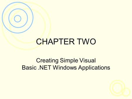 CHAPTER TWO Creating Simple Visual Basic.NET Windows Applications.