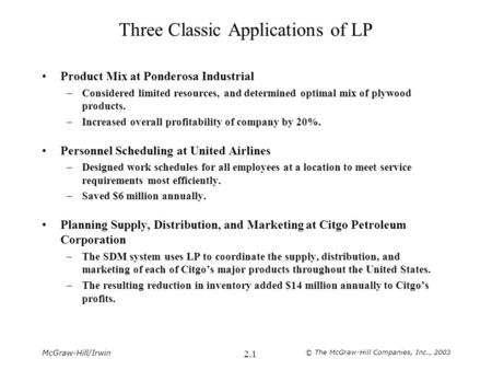 McGraw-Hill/Irwin © The McGraw-Hill Companies, Inc., 2003 2.1 Three Classic Applications of LP Product Mix at Ponderosa Industrial –Considered limited.