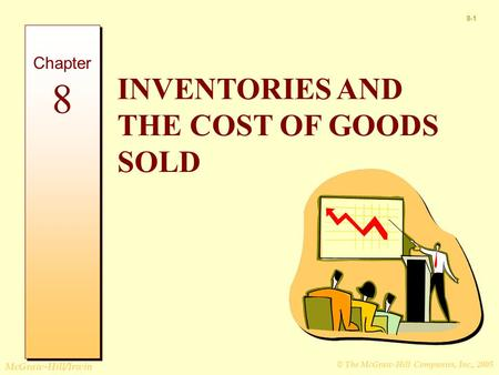 © The McGraw-Hill Companies, Inc., 2005 McGraw-Hill/Irwin 8-1 INVENTORIES AND THE COST OF GOODS SOLD Chapter 8.