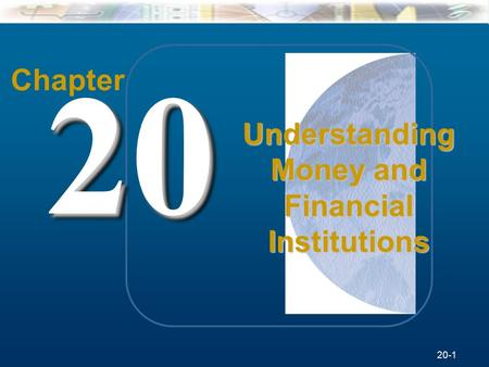20-1 McGraw-Hill/Irwin Understanding Business, 7/e © 2005 The McGraw-Hill Companies, Inc., All Rights Reserved. Chapter 2020 Understanding Money and Financial.