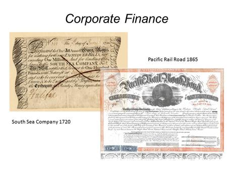 Corporate Finance South Sea Company 1720 Pacific Rail Road 1865.