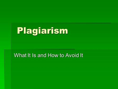 Plagiarism Plagiarism What It Is and How to Avoid It.
