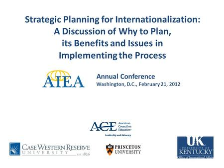 February 21, 2012 Strategic Planning for Internationalization: A Discussion of Why to Plan, its Benefits and Issues in Implementing the Process Annual.