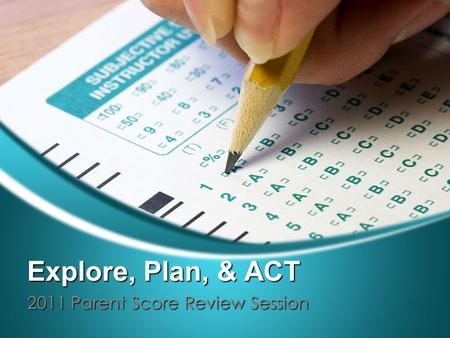 Explore, Plan, & ACT 2011 Parent Score Review Session.