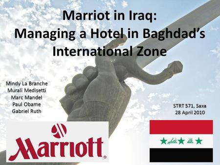 Marriot in Iraq: Managing a <strong>Hotel</strong> in Baghdad's International Zone Mindy La Branche Murali Medisetti Marc Mandel Paul Obame Gabriel Ruth STRT 571, Saxa.