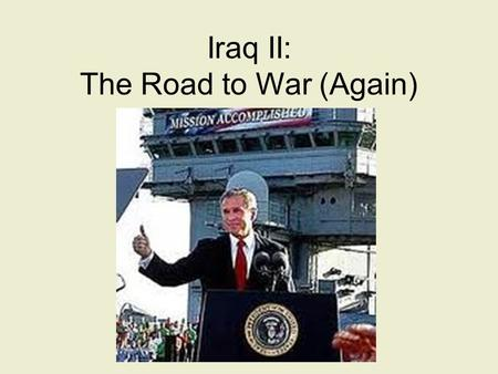Iraq II: The Road to War (Again). No link between Iraq and Al Qaeda Saddam Hussein's Iraq had nothing to do with 9/11. Ten days after the Sept. 11, 2001,