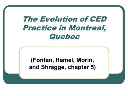 The Evolution of CED Practice in Montreal, Quebec (Fontan, Hamel, Morin, and Shragge, chapter 5)