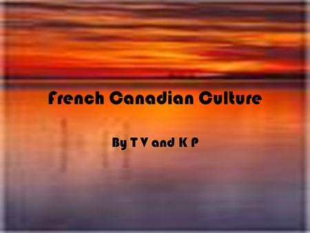 French Canadian Culture By T V and K P. Quebec (QUESTIONS) 1.What is Quebec? 2.How big is it? 3.What is the landscapes? 4.Where is it located? 5.What.