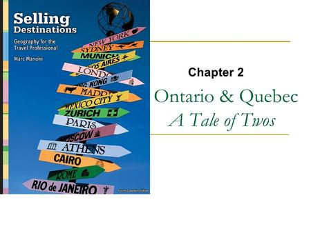 Ontario & Quebec A Tale of Twos Chapter 2. Copyright © 2007 by Nelson, a division of Thomson Canada Limited 2.