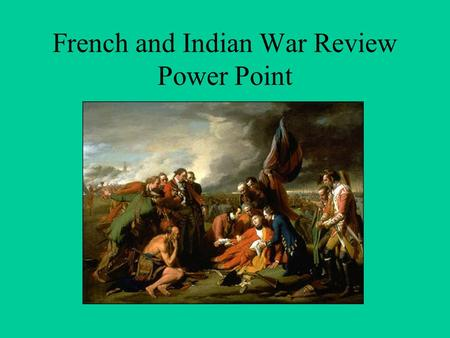 French and Indian War Review Power Point. Note to Students This power point is designed to help you learn the men and forts involved in the French and.