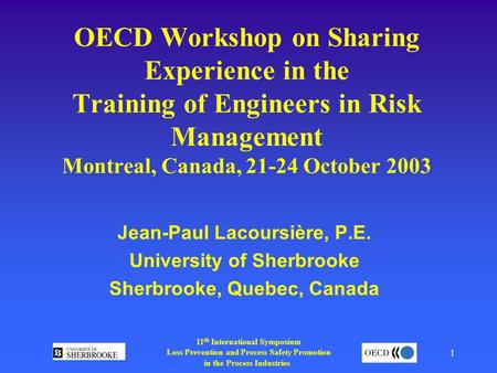 11 th International Symposium Loss Prevention and Process Safety Promotion in the Process Industries 1 OECD Workshop on Sharing Experience in the Training.