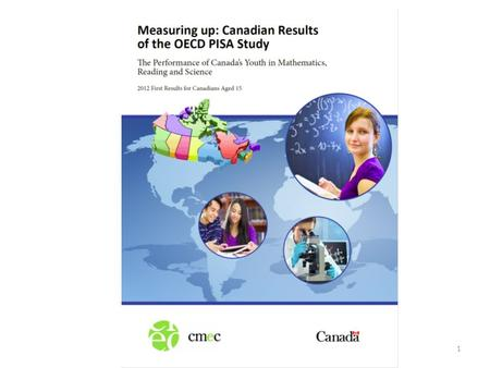 1. Canadian Results PISA 2012 2 PISA 2012 by the numbers 3.