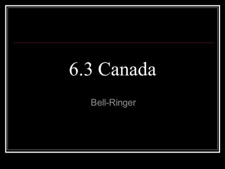 6.3 Canada Bell-Ringer. Government Democratic government led by a prime minister who oversees the parliament. Parliament: House of Commons and the Senate.