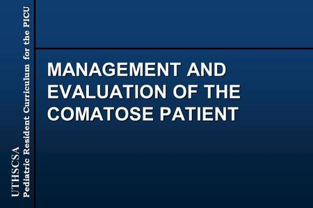 MANAGEMENT AND EVALUATION OF THE COMATOSE PATIENT