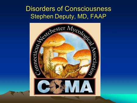 Disorders of Consciousness Stephen Deputy, MD, FAAP.