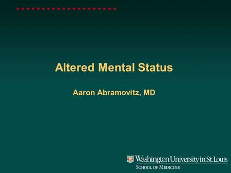 Altered Mental Status Aaron Abramovitz, MD. Defining altered mental status Change in level of consciousness Describe exactly how the patient is behaving.