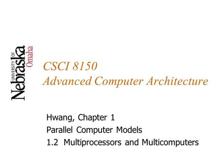 CSCI 8150 Advanced Computer Architecture Hwang, Chapter 1 Parallel Computer Models 1.2 Multiprocessors and Multicomputers.