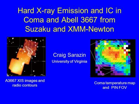Hard X-ray Emission and IC in Coma and Abell 3667 from Suzaku and XMM-Newton Craig Sarazin University of Virginia A3667 XIS images and radio contours Coma.