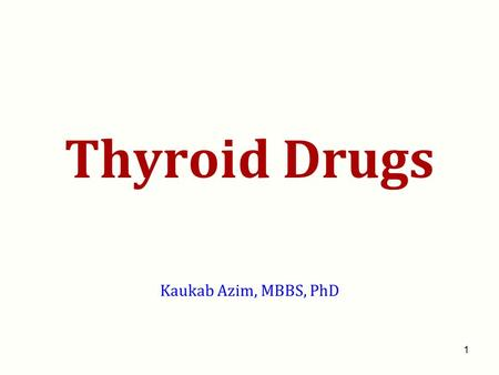 Thyroid Drugs Kaukab Azim, MBBS, PhD.
